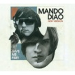 Mando Diao Give Me Fire [New Version]