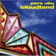 Pere Ubu Cloudland [Remastered & Expanded]