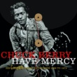 Chuck Berry HAVE MERCY - HIS COMPLETE CHESS RECORDINGS 1969 - 1974