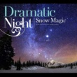 Nas Dramatic Night - Snow Magic -