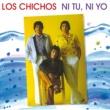 Los Chichos Ni Tu, Ni Yo [Remastered]