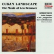 Robert Beer Cuban Landscape - The Music Of Leo Brouwer
