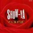 SHOW-YA BACK FIRE ~ 炎の女達