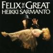 Heikki Sarmanto Felix The Great