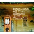 Elton John All That I'm Allowed (I'm Thankful) [UK/ EU Comm 2 Trk]