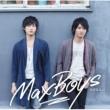 Maxboys(Hosoya Yoshimasa + Masuda Toshiki) 大切なもの
