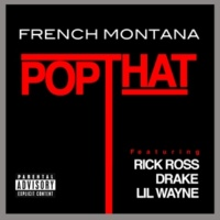 French Montana/Rick Ross/Drake/Lil Wayne Pop That (feat.Rick Ross/Drake/Lil Wayne) [Explicit Version]