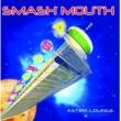 スマッシュ・マウス Astro Lounge