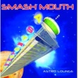 Smash Mouth Astro Lounge