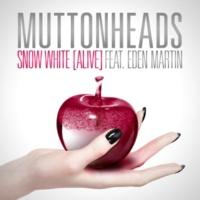 Muttonheads/Eden Martin Snow White (Alive) (feat.Eden Martin) [Radio Edit]