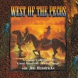 Jim Hendricks West Of The Pecos: A Classic Collection Of Great American Cowboy Songs