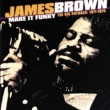 James Brown Make It Funky/The Big Payback: 1971-1975