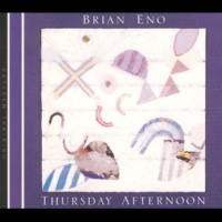 Brian Eno Thursday Afternoon (2005 Digital Remaster)