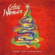 Celtic Woman Home For Christmas