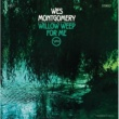 Wes Montgomery ウィロウ・ウィープ・フォー・ミー