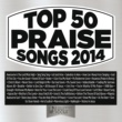 Various Artists Top 50 Praise Songs 2014