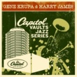 Gene Krupa & Harry James And His Orchestra The Capitol Vaults Jazz Series