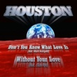 Houston Don't You Know What Love Is (feat.Mark Mangold)
