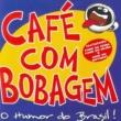 Cafe Com Bobagem Cafe Com Bobagem