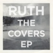 Ruth The Covers EP