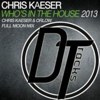 Chris Kaeser Who'S In The House 2013 [Chris Kaeser & Orlow Full Moon Edit]
