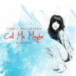 Carly Rae Jepsen Call Me Maybe [Remixes]