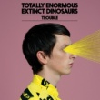 Totally Enormous Extinct Dinosaurs Trouble [Remixes]