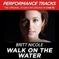 Britt Nicole Walk On The Water (High Key Performance Track Without Background Vocals)