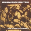 Union Carbide Productions From Influence To Ignorance [Remastered 2013]