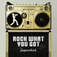 Superchick Rock What You Got