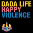 Dada Life Happy Violence