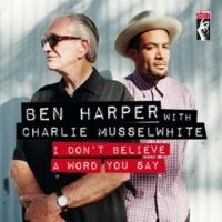 Ben Harper/Charlie Musselwhite I Don't Believe A Word You Say