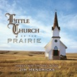 ジム・ヘンドリクス Little Church On The Prairie: Hymns From The Open Range