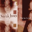 Norah Jones What Am I To You?