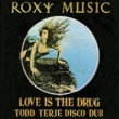 Roxy Music Love Is the Drug (Todd Terje Disco Dub)