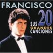 Francisco Francisco / Sus 20 Grandes Canciones