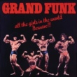 Grand Funk All The Girls In The World Beware!!!