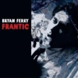Bryan Ferry Frantic