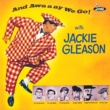 Jackie Gleason And Awaaay We Go!