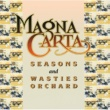 Magna Carta Seasons + Songs From Wasties Orchard [Digitally Remastered]