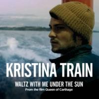 Kristina Train Waltz With Me Under The Sun