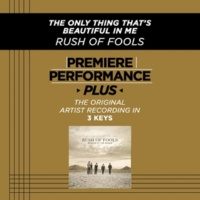 Rush Of Fools The Only Thing That's Beautiful In Me (Key-E-Premiere Performance Plus w/o Background Vocals)