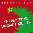 Spencer Day If Christmas Doesn't Kill Me