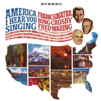 Frank Sinatra/Fred Waring And The Pennsylvanians America, I Hear You Singing (feat.Fred Waring And The Pennsylvanians)