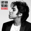 Lady Gaga Yoü And I [The Remixes]