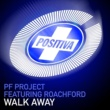 PF Project Featuring Roachford Walk Away