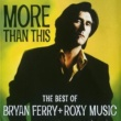 Bryan Ferry And Roxy Music More Than This - The Best Of Bryan Ferry And Roxy Music