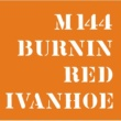 Burning Red Ivanhoe M 144