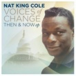 Nat King Cole Voices Of Change, Then and Now