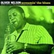 Oliver Nelson Screamin' The Blues [Rudy Van Gelder Remaster]